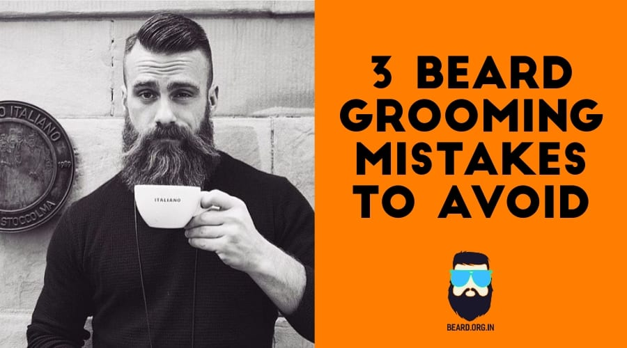 3 beard grooming mistakes to avoid. Black Bedroom Furniture Sets. Home Design Ideas