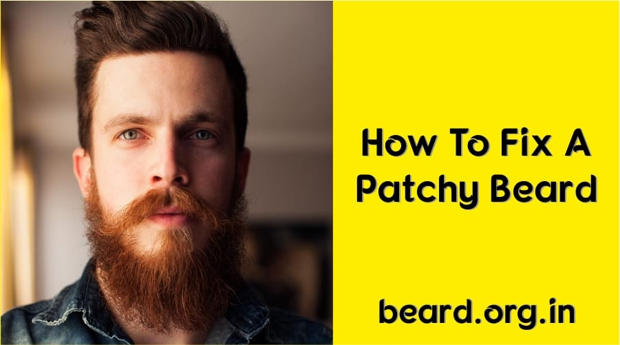 tips to fix a patchy beard in no time beard grooming guide. Black Bedroom Furniture Sets. Home Design Ideas